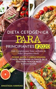 Dieta Cetogénica para Principiantes #2020: Guía Completa para Tener un Estilo de Vida Cetogénico Ahora: Pierde hasta 7 Libras/Semana con el Programa Ultimate de 21 días para Perder Peso Rápidamente!