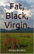 Fat, Black, Virgin.