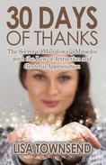 30 Days of Thanks: The Secret to Manifesting Miracles with the Law of Attraction and Grateful Appreciation