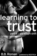 Learning to Trust - Part 6: Paradigm Shift (BDSM Alpha Male Erotic Romance)