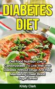 Diabetes Diet - Diet Food Nutrition Low In Carbohydrates To Live Well With Diabetes Without Drugs And Help Maintaining Lower Blood Sugar Levels.