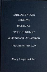 """Parliamentary Lessons: based on """"Reed's Rules Of Order,"""" A handbook Of Common Parliamentary Law"""