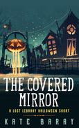 The Covered Mirror: A Lost Library Halloween Short