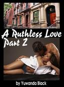 Ruthless Love: Part II