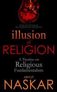 Illusion of Religion: A Treatise on Religious Fundamentalism
