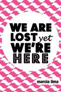 We're lost, yet we're here