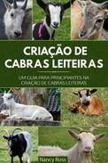 Criação de Cabras Leiteiras: Um Guia para Principiantes na Criação de Cabras Leiteiras