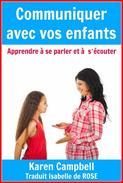 Communiquer avec vos enfants - Apprendre à s'écouter et à se parler