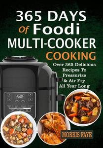 365 Days Of Foodi Multi-Cooker Cooking: Over 365 Delicious Recipes To Pressurize & Air Fry All Year Long