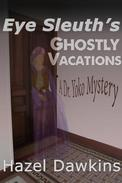 Eye Sleuth's Ghostly Vacations, A Dr. Yoko Mystery