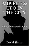 Mib Files: UFO In The City - Tales of the Men In Black