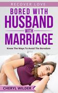 Bored with Husband and Marriage : Know the ways to Avoid the Boredom
