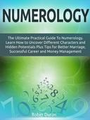 Numerology: The Ultimate Practical Guide To Numerology. Learn How to Uncover Different Characters and Hidden Potentials Plus Tips for Better Marriage, Successful Career and Money Management