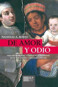 De amor y odio. Vida matrimonial, conflicto e intimidad en el sur andino colonial, 1750 - 1825
