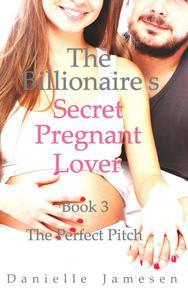The Billionaire's Secret Pregnant Lover 3: The Perfect Pitch