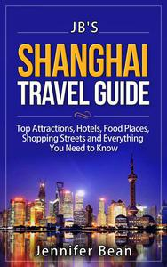 Shanghai Travel Guide: Top Attractions, Hotels, Food Places, Shopping Streets, and Everything You Need to Know
