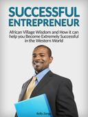 Successful Entrepreneur: African Village Wisdom and How it can help you Become Extremely Successful in the Western World