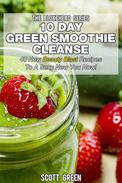 10 Day Green Smoothie Cleanse: 40 New  Beauty Blast  Recipes To A Sexy New You Now
