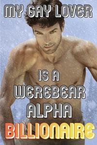 My Gay Lover Is A Werebear Alpha Billionaire