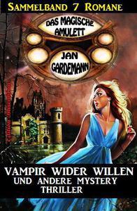 Sammelband Das magische Amulett 7 Romane – Vampir wider Willen und andere Mystery Thriller