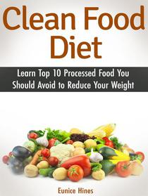 Clean Food Diet: Learn Top 10 Processed Food You Should Avoid to Reduce Your Weight