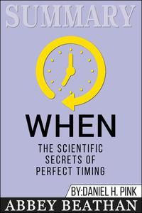 Summary of When: The Scientific Secrets of Perfect Timing by Daniel H. Pink