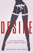 Desire - A Collection of Erotic Short Stories