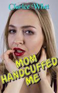 Mom Handcuffed Me: incest taboo family sex mother and son mother and son erotica mother son mother son erotica anal sex first time bareback oral sex facial cumshot domination