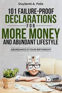 101 Failure-Proof Declarations For More Money and Abundant Lifestyle