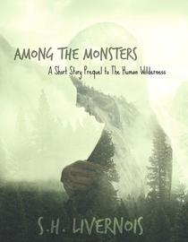 Among the Monsters: A Short Story Prequel to The Human Wilderness