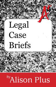 A+ Guide to Legal Case Briefs