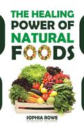 The Healing Power Of Natural Foods