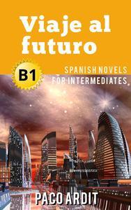 Viaje al futuro - Spanish Readers for Intermediates (B1)