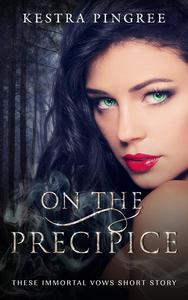On the Precipice (These Immortal Vows Short Story)