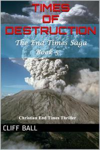 Times of Destruction: A Christian End Times Thriller
