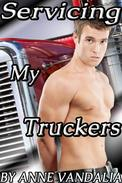 Servicing My Truckers  (First Time Gangbang Bukkake Erotic Short)