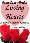 Mail Order Bride: Loving Hearts: A Pair Of  Historical Romances