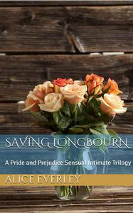 Saving Longbourn: A Pride and Prejudice Sensual Intimate Trilogy