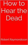 How to Hear the Dead