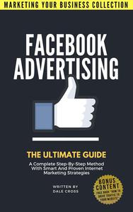Facebook Advertising: The Ultimate Guide