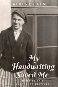 My Handwriting Saved Me: Memoirs of a Holocaust Survivor