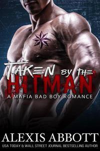 Taken by the Hitman - A Mafia Bad Boy Romance