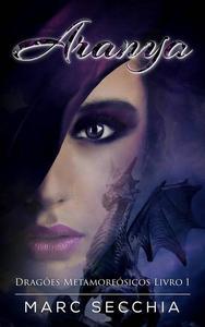 Aranya – Dragões Metamorfósicos Livro 1
