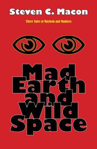 Mad Earth and Wild Space
