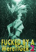Fucked By A WereTiger 2: Pounded Hard, Voyeurism, Cum Covered, Paranormal Shifter, Rough Hardcore Explicit