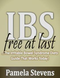 IBS Free At Last: The Irritable Bowel Syndrome Diets Guide That Works Today!