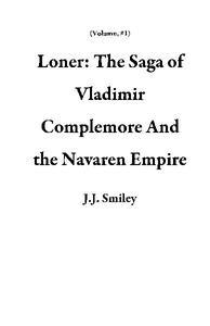 Loner:  The Saga of Vladimir Complemore And the Navaren Empire