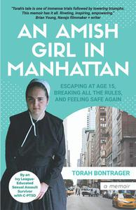 An Amish Girl in Manhattan: Escaping at Age 15, Breaking All the Rules, and Feeling Safe Again (A Memoir)