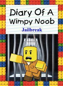 Diary Of A Wimpy Noob: Jailbreak