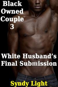 Black Owned Couple 3: White Husband's Final Submission